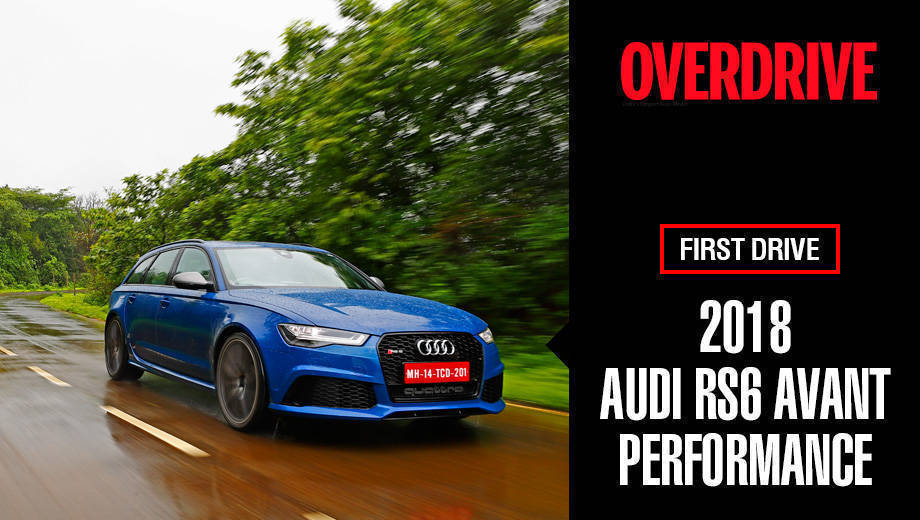 Audi RS Avant Performance First Drive Overdrive - Audi rs6 2018