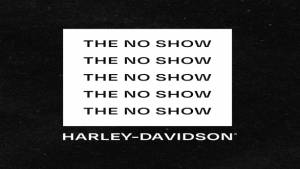 Harley-Davidson kicks off 'The No Show'