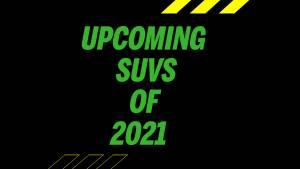 Upcoming SUVs Of 2021